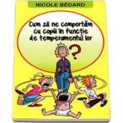 Nicole Bedard, Cum sa ne comportam cu copiii in functie de temperamentul lor