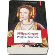 Philippa Gregory, Printesa statornica