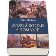 Keith Hitchins, Scurta istorie a Romaniei. Traducere de Lucia Popovici