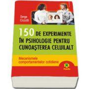150 de experimente in psihologie pentru cunoasterea celuilalt