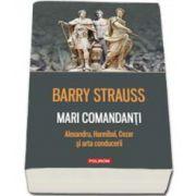 Mari comandanti: Alexandru, Hannibal, Cezar si arta conducerii - Traducere de Paul Aneci