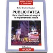 Publicitatea. De la planificarea strategica la implementarea media. Editia a II-a revazuta si adaugita