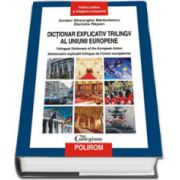 Dictionar explicativ trilingv al Uniunii Europene. Trilingual Dictionary of the European Union. Dictionnaire explicatif trilingue de l'Union europeenne. Editie Cartonata