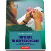 Initiere in reflexologie. Vindecare prin masarea punctelor de presiune ale piciorului