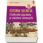 Istoria secreta. Civilizatii pierdute si mistere stravechi