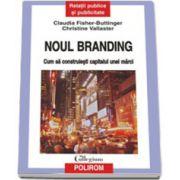 Noul branding: cum sa construiesti capitalul unei marci