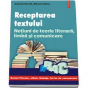 Receptarea textului. Notiuni de teorie literara, limba si comunicare pentru bacalaureat