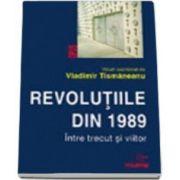 Revolutiile din 1989. Intre trecut si viitor