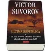 Ultima republica. Volumul I: De ce a pierdut Uniunea Sovietica al doilea razboi mondial?
