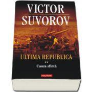 Ultima republica - Volumul. II. Cauza sfinta