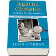 Agatha Christie. Crime in devenire. Secrete din arhiva personala a Agathei Chrisie