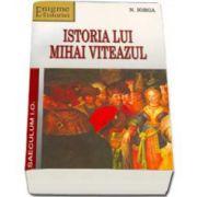 Nicolae IORGA, Istoria lui Mihai Viteazul