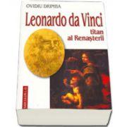 Leonardo Da Vinci. Titan al renasterii