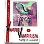 Lecouteaux Claude, Vampiri si vampirism. Autopsia unui mit