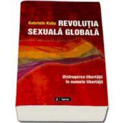Gabriele Kuby, Revolutia sexuala globala. Distrugerea libertatii in numele libertatii