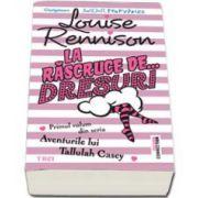 Louise Rennison, La rascruce de dresuri. Primul volum din seria Aventurile lui Tallulah Casey