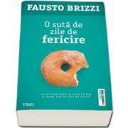 Fausto Brizzi, O suta de zile de fericire. Ce ai face daca ai afla ca mai ai doar 100 de zile de trait?