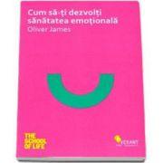 Oliver James, Cum sa-ti dezvolti sanatatea emotionala