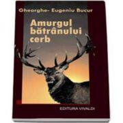 Gheorghe Eugeniu Bucur, Amurgul batranului cerb