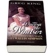 Greg King, Ducesa de Windsor. Extraordinara viata a lui Wallis Simpson