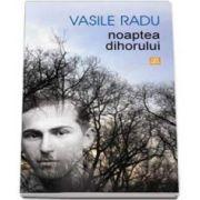 Vasile Radu, Noaptea dihorului