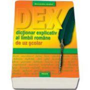 DEX. Dictionar explicativ de uz scolar - Alexandru Andrei