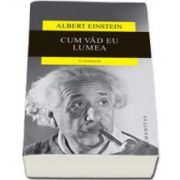 Albert Einstein, Cum vad eu lumea. O antologie - Editia a V-a