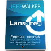 Jeff Walker, Lansarea - Formula secreta a unui milionar pe Internet pentru a vinde aproape orice online, pentru a-ti dezvolta afacerea pe care o iubesti si a trai viata pe care o visezi