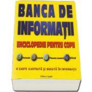 Banca de informatii. Enciclopedie pentru copii. O carte ilustrata si bogata in informatii