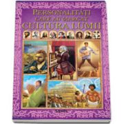 Personalitati care au marcat Cultura Lumii - Editie ilustrata