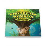Prima mea enciclopedie - Protectia mediului. Sanatatea planetei (Editie ilustrata)