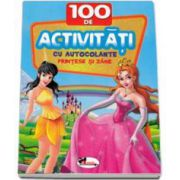 100 de Activitati cu autocolante - Printese si Zane