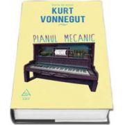 Pianul Mecanic. Vonnegut Kurt. Editie cu coperti cartonate