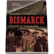 Manuel Stanescu, Epopeea cuirasatului Bismarck. Triumf si tragedie