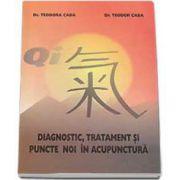 Teodora Caba - Diagnostic, tratament si puncte noi in acupunctura
