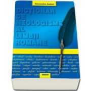 Dictionar de neologisme al limbii romane (Alexandru Andrei)
