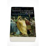 Evanghelia pierduta a lui Iuda. Despre tradator si tradare dintr-o noua perspectiva (Bart D. Erhman)