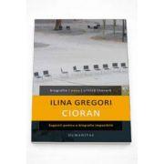 Ilina Gregori, Cioran. Sugestii pentru o biografie imposibila
