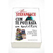 Alex Stefanescu, Cum te poti rata ca scriitor. Cateva metode sigure si 250 de carti proaste