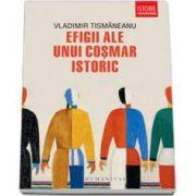 Vladimir Tismaneanu, Efigii ale unui cosmar istoric