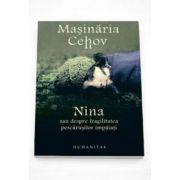 Matei Visniec, Masinaria Cehov. Nina sau despre fragilitatea pescarusilor impaiati