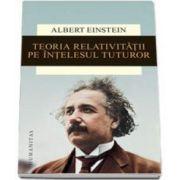 Albert Eistein, Teoria relativitatii pe intelesul tuturor - Editia a IV-a