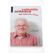Asa sunt eu, prost. Fragmente autobiografice - Valentin Uritescu