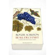 Beau, deci exist O calatorie filozofica in lumea vinurilor (Roger Scruton)