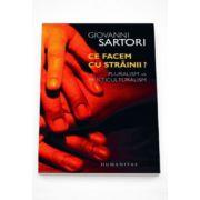 Ce facem cu strainii? Pluralism si multiculturalism - Giovanni Sartori