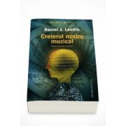 Creierul nostru muzical. Stiinta unei eterne obsesii - Daniel J. Levitin