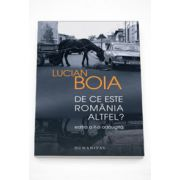 De ce este Romania altfel?. Editia a II-a, adaugita - Lucian Boia