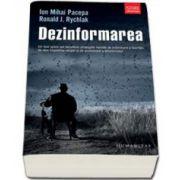 Ion Mihai Pacepa, Dezinformarea. Un fost spion-sef dezvaluie strategiile secrete de subminare a libertatii, de atac impotriva religiei si de promovare a terorismului