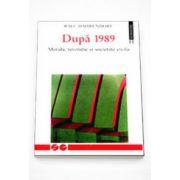 Dupa 1989. Morala, revolutie si societate civila - Ralf Dahrendorf