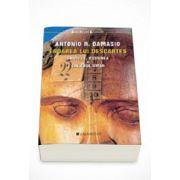 Eroarea lui Descartes. Emotiile, ratiunea si creierul uman - Antonio R. Damasio